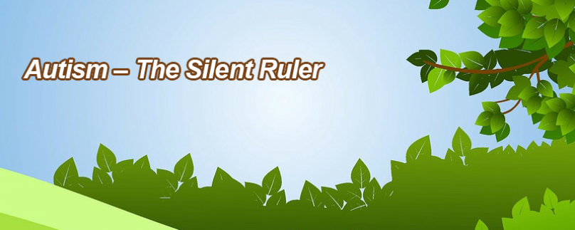 Autism – The Silent Ruler