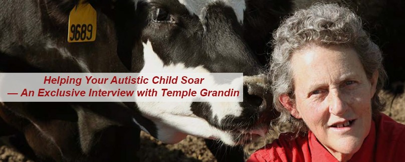 Helping Your Autistic Child Soar — An Exclusive Interview with Temple Grandin