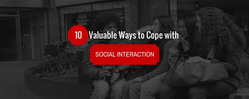 10 Valuable Ways to Cope with Social Interaction