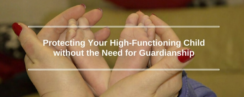 Protecting Your High-Functioning Child without the Need for Guardianship