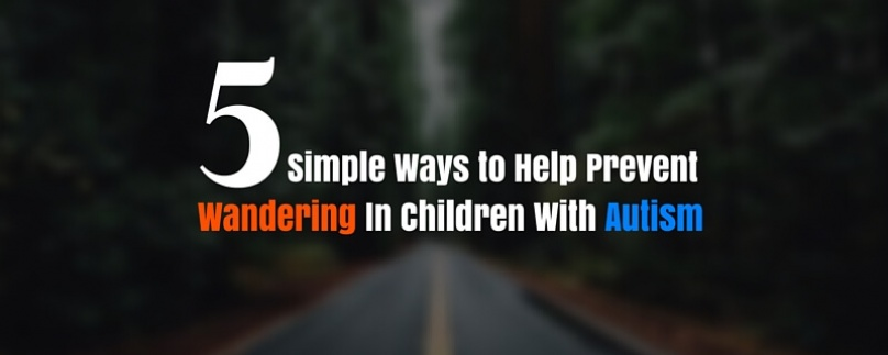 5 Simple Ways to Help Prevent Wandering in Children with Autism