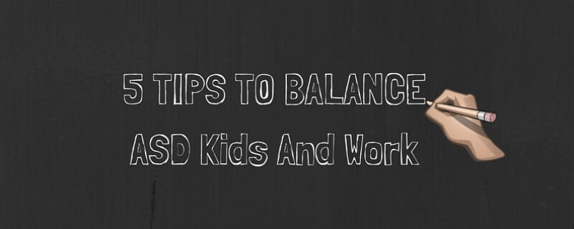 5 Tips To Balance ASD Kids And Work