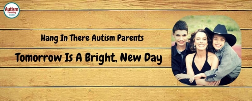 Hang In There Autism Parents – Tomorrow Is A Bright, New Day
