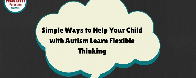 5 Ways to Help Your Child with Autism Learn Flexible Thinking