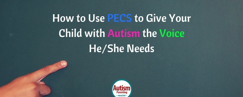 How to Use PECS to Give Your Child with Autism the Voice He/She Needs