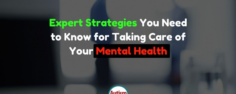 Expert Strategies You Need to Know for Taking Care of Your Mental Health