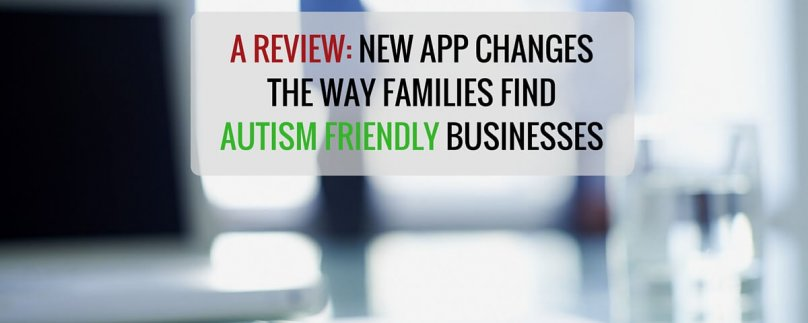 A Review: New App Changes the Way Families Find Autism Friendly Businesses