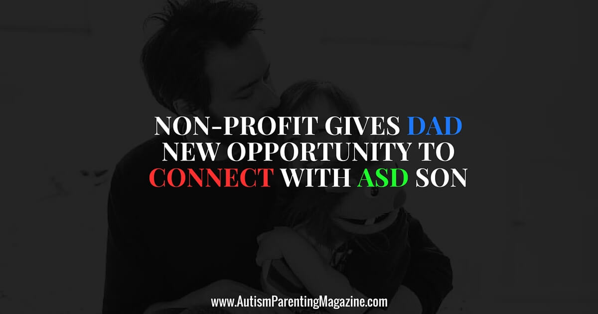Non-profit Gives Dad New Opportunity to Connect with ASD Son