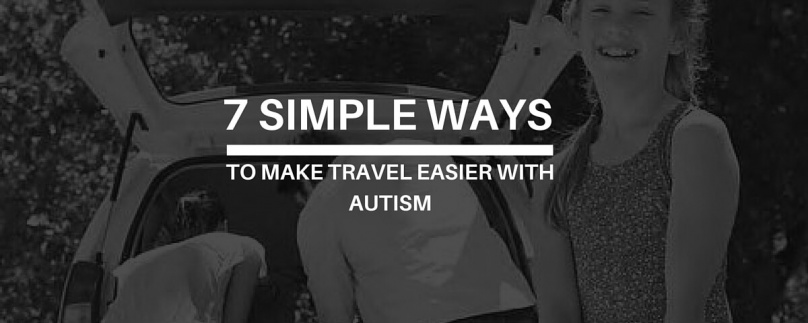 7 Simple Ways to Make Travel Easier with Autism