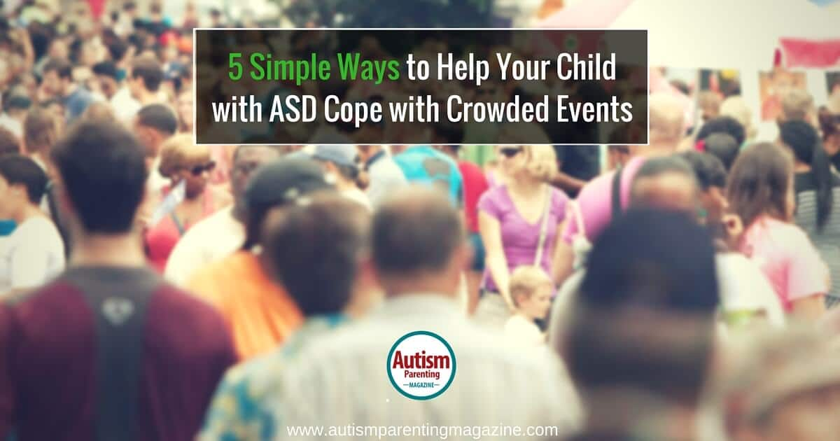 5 Simple Ways to Help Your Child with ASD Cope with Crowded Events