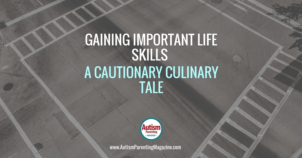 Gaining Important Life Skills - A Cautionary Culinary Tale