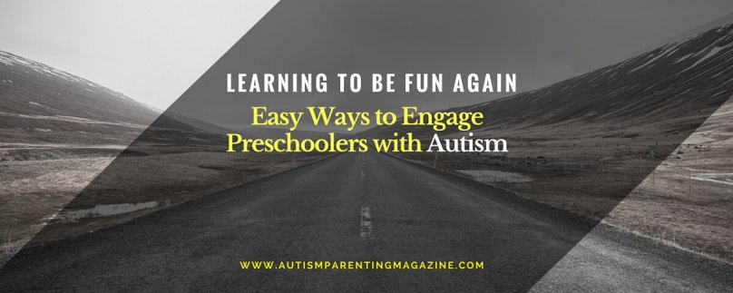 Learning to Be Fun Again – Easy Ways to Engage Preschoolers with Autism