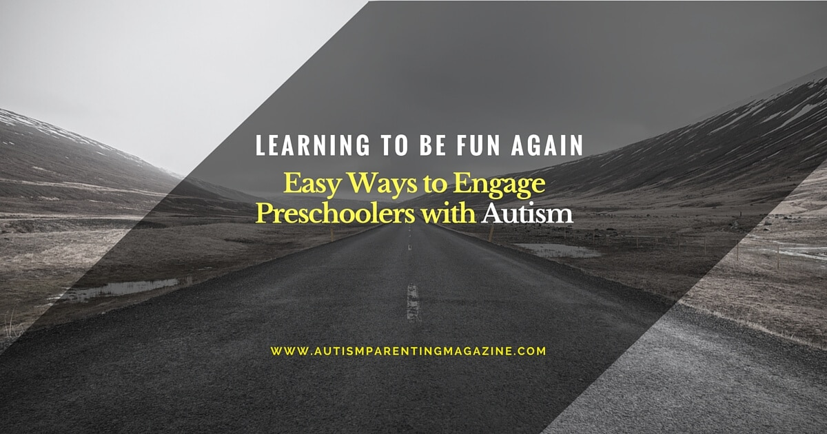 Learning to Be Fun Again - Easy Ways to Engage Preschoolers with Autism