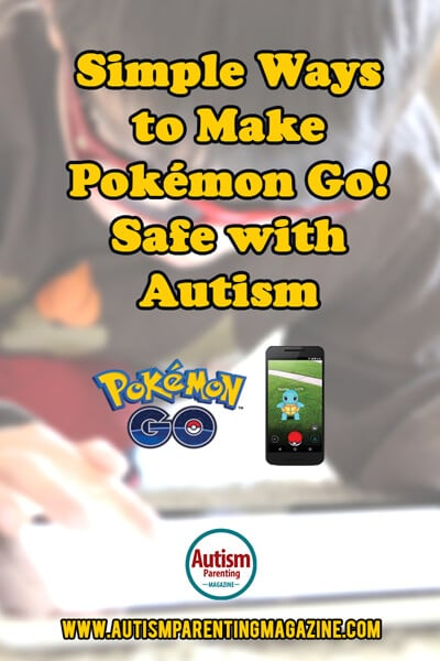 Ways to Make Pokémon Go! Safe with Autism