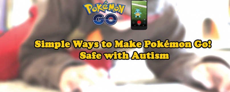 Simple Ways to Make Pokémon GO! Safe with Autism