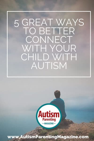 Great Ways to Better Connect with Your Child with Autism