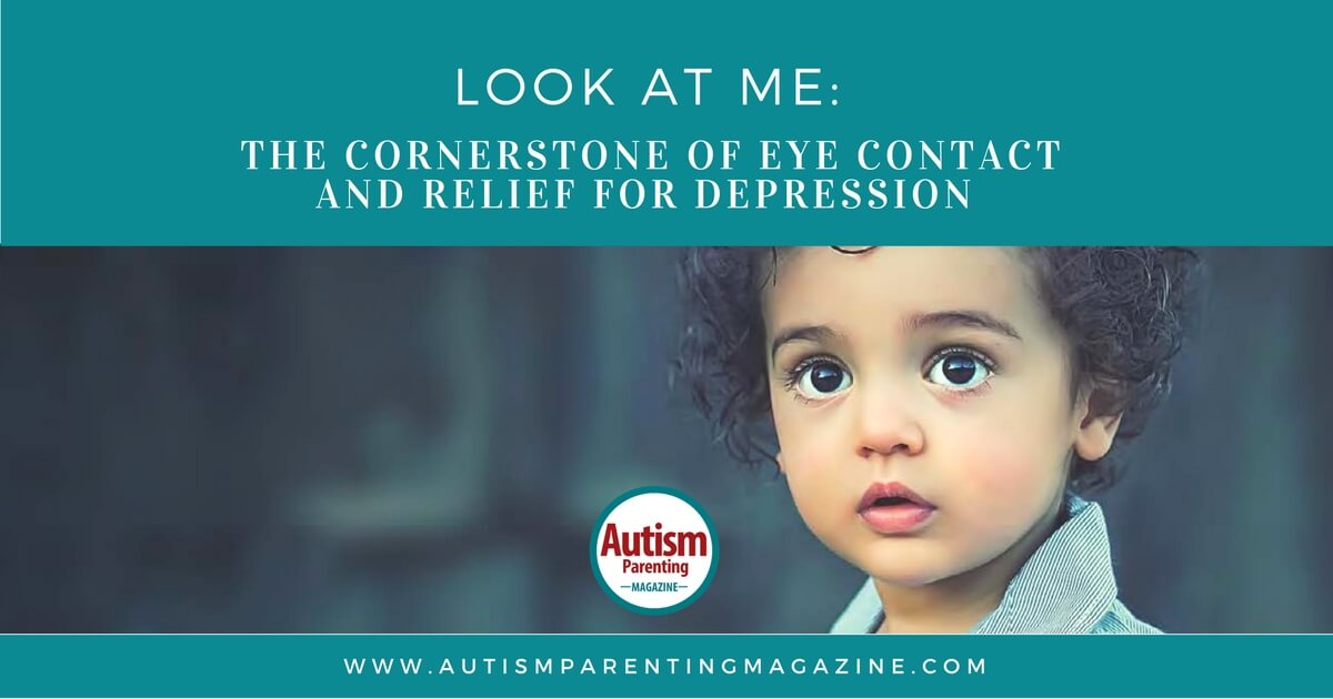 Look At Me: The Cornerstone of Eye Contact and Relief for Depression