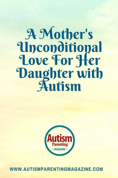 A Mother's Unconditional Love For Her Daughter with Autism