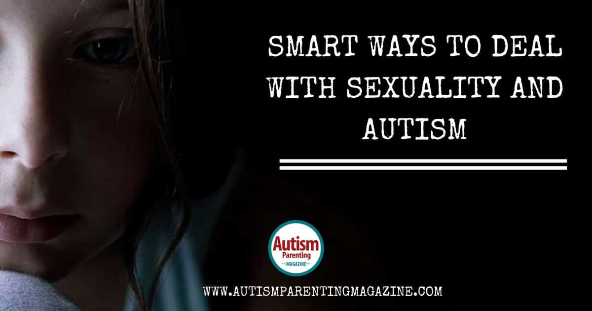 Smart Ways to Deal with Sexuality and Autism