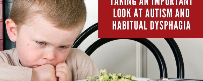 Taking an Important Look at Autism and Habitual Dysphagia