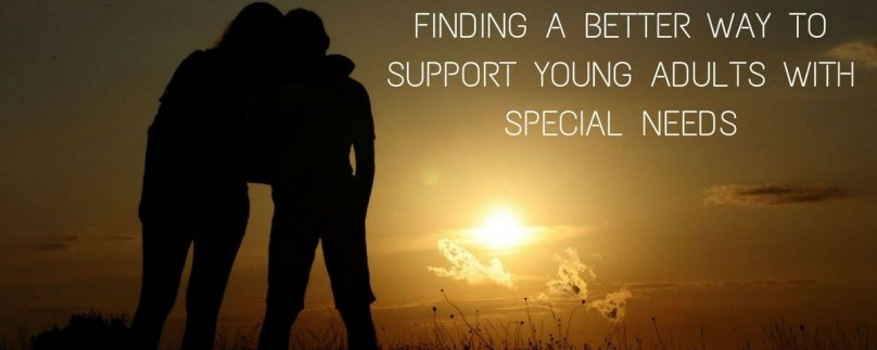 Finding A Better Way to Support Young Adults with Special Needs
