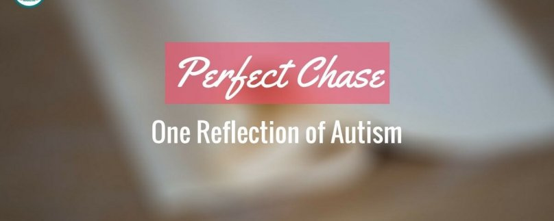 Perfect Chase: One Reflection of Autism