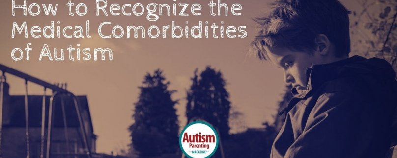 How to Recognize the Medical Comorbidities of Autism