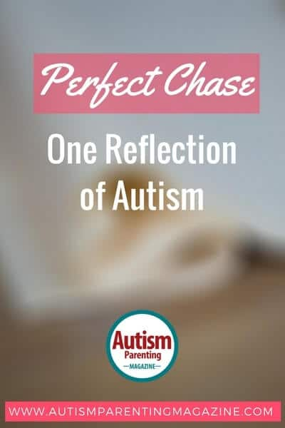 Perfect Chase: One Reflection of Autism https://www.autismparentingmagazine.com/reflection-of-autism/
