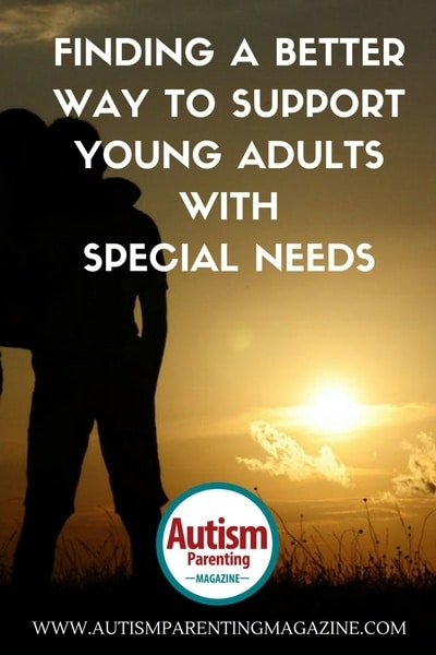 Finding A Better Way to Support Young Adults with Special Needs https://www.autismparentingmagazine.com/supporting-autism-young-adults/