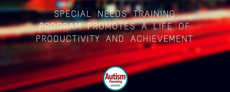 Special Needs Training Program Promotes a Life of Productivity and Achievement