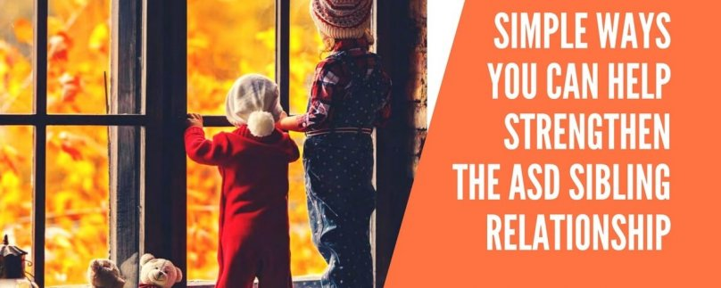 Simple Ways You Can Help Strengthen the ASD Sibling Relationship