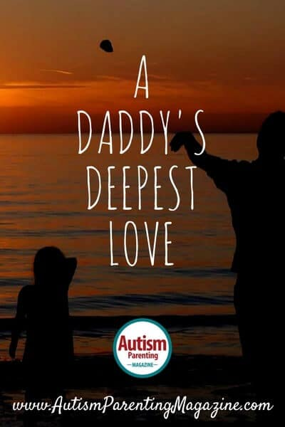 A Daddy's Deepest Love https://www.autismparentingmagazine.com/autism-dads-deepest-love/