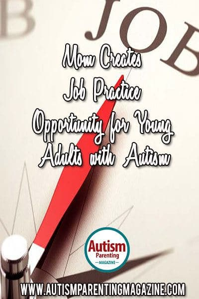 Mom Creates Job Practice Opportunity for Young Adults with Autism https://www.autismparentingmagazine.com/mom-creates-job-practice-opportunity/