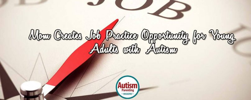 Mom Creates Job Practice Opportunity for Young Adults with Autism
