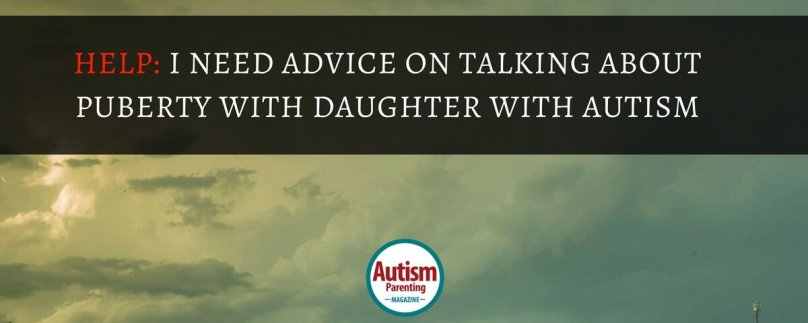 HELP: I Need Advice on Talking About Puberty with Daughter with Autism