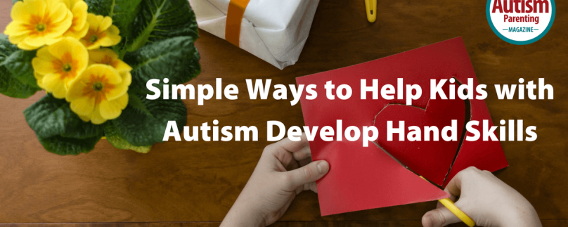 Simple Ways to Help Kids with Autism Develop Hand Skills