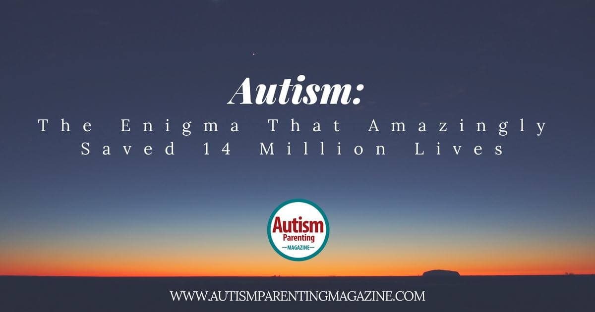 Autism: The Enigma That Amazingly Saved 14 Million Lives