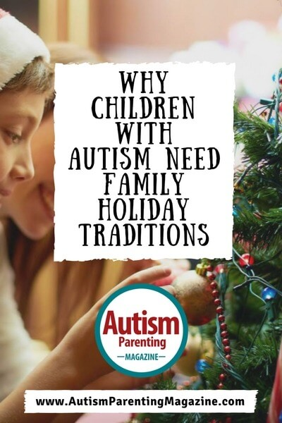 Why Children with ASD Need Family Holiday Traditions - https://www.autismparentingmagazine.com/autism-need-family-holiday-traditions/