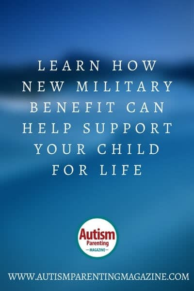 Learn How New Military Benefit Can Help Support Your Child for Life - https://www.autismparentingmagazine.com/military-benefits-supporting-child/