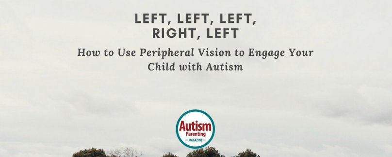 How to Use Peripheral Vision to Engage Your Child with Autism