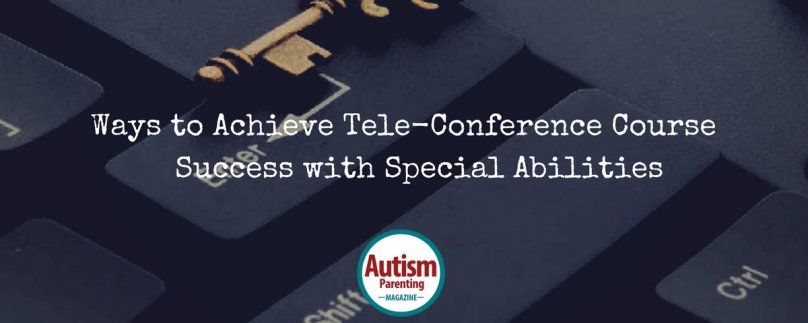Ways to Achieve Tele-Conference Course Success with Special Abilities