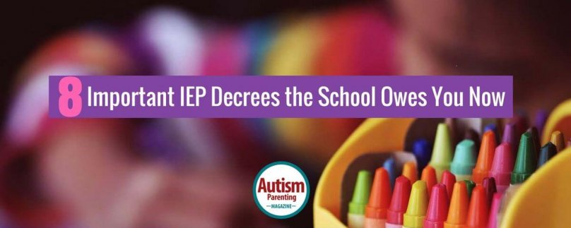 8 Important IEP Decrees the School Owes You Now!