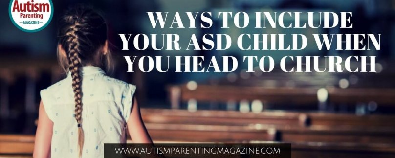 Ways to Include Your ASD Child When You Head to Church