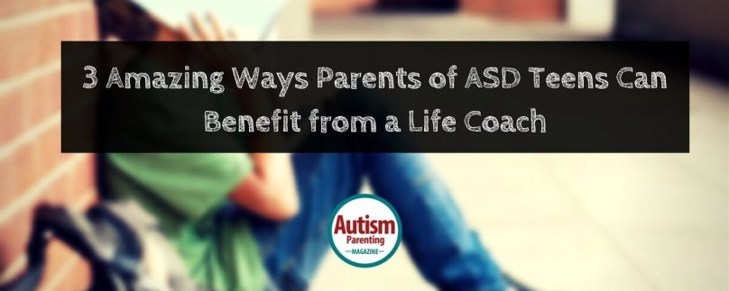 3 Amazing Ways Parents of ASD Teens Can Benefit from a Life Coach