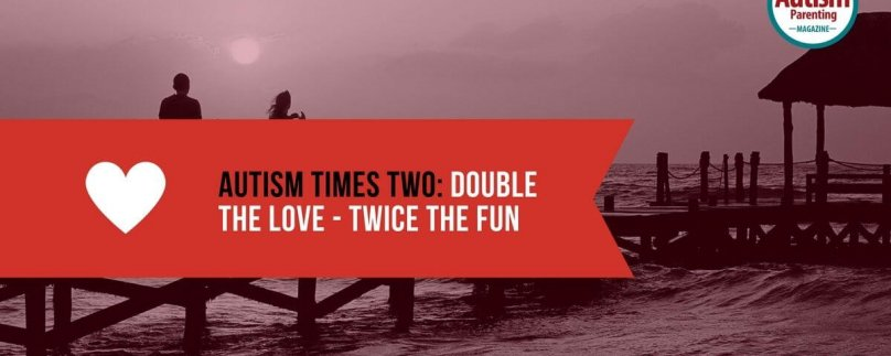 Autism Times Two: Double the Love – Twice the Fun