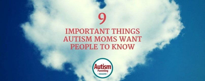 9 Important Things Autism Moms Want People to Know