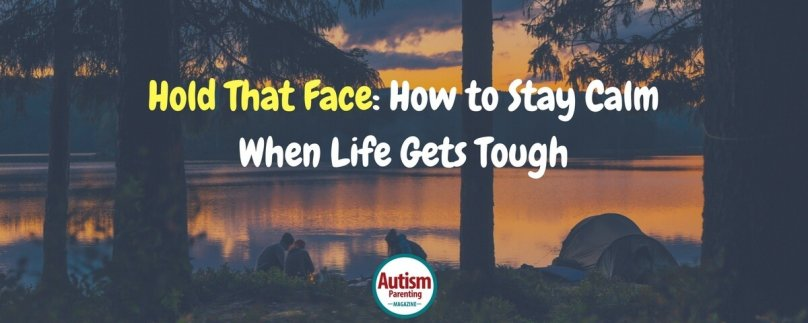 Hold That Face: How to Stay Calm When Life Gets Tough