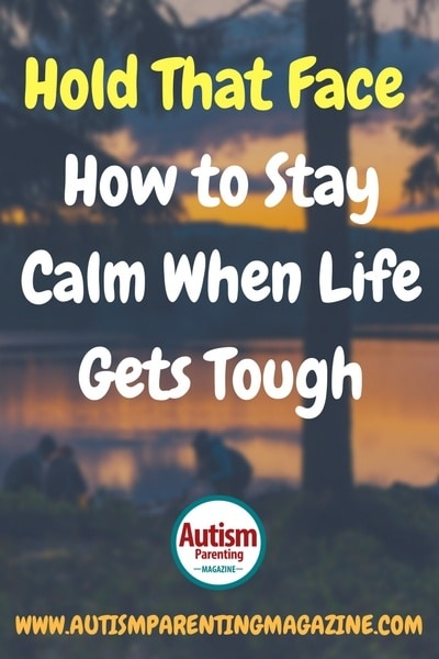 Hold That Face: How to Stay Calm When Life Gets Tough https://www.autismparentingmagazine.com/stay-calm-when-life-gets-tough