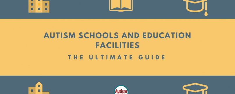 Autism Schools and Education Facilities – The Ultimate Guide
