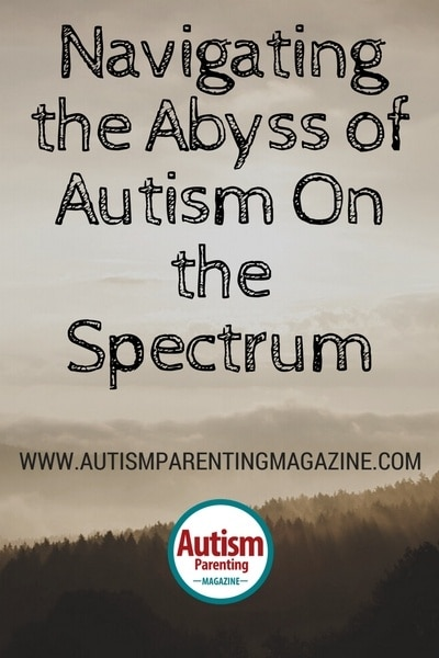 Navigating the Abyss of Autism On the Spectrum https://www.autismparentingmagazine.com/navigating-abyss-autism-spectrum